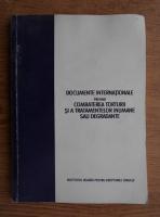Anticariat: Documente internationale privind combaterea torturii si a tratamentelor inumane sau degradante