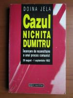 Anticariat: Doina Jela - Cazul Nichita Dumitru. Incercare de reconstituire a unui proces comunist