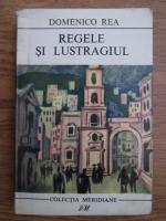 Anticariat: Domenico Rea - Regele si lustragiul