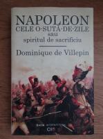 Dominique de Villepin - Napoleon. Cele o-suta-de-zile sau spiritul de sacrificiu