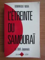 Dominique Nora - L'etreinte du samourai. Le defi japonais