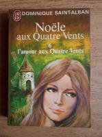 Anticariat: Dominique Saint Alban - Noele aux Quatre Vents (volumul 6)