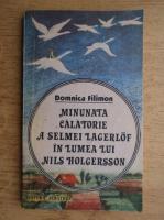 Anticariat: Domnica Filimon - Minunata calatorie a Selmei Lagerlof in lumea lui Nils Holgersson