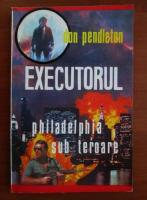 Anticariat: Don Pendleton - Executorul. Philadephia sub teroare