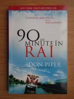 Anticariat: Don Piper - 90 de minute in Rai. O poveste adevarata despre viata si moarte