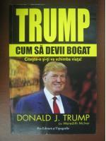 Anticariat: Donald J. Trump - Cum sa devii bogat
