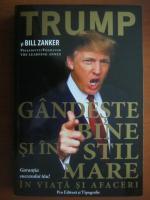 Donald J. Trump - Gandeste bine si in stil mare in viata si afaceri