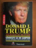 Anticariat: Donald J. Trump - Gandeste ca un campion. Educatie informala pentru afaceri si in viata