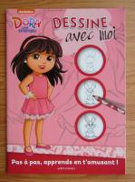 Anticariat: Dora and friends. Dessine avec moi