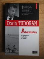 Anticariat: Dorin Tudoran - Absurdistan. O tragedie cu iesire la mare