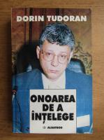Anticariat: Dorin Tudoran - Onoarea de a intelege