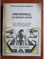 Dorothee Koechlin de Bizemont - Universul lui Edgar Cayce (volumul 1)