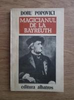 Doru Popovici - Magicianul de la Bayreuth