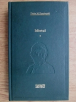 Dostoievski - Idiotul, volumul 1 (Adevarul)