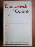 Dostoievski - Opere, volumul 3 (Umiliti si obiditi, Amintiri din casa mortilor)