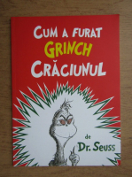 Dr. Seuss - Cum a furat Grinch Craciunul