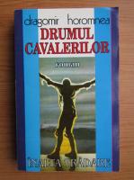 Dragomir Horomnea - Drumul cavalerilor (volumul 2)