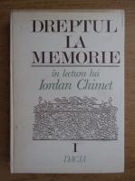 Dreptul la memorie in lectura lui Iordan Chimet (volumul 1)