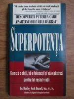 Dudley Seth Danoff - Superpotenta. Cum sa o obtii, sa o folosesti si sa o mentii pentru tot restul vietii