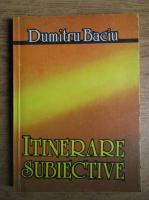 Dumitru Baciu - Itinerare subiective
