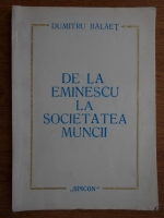 Anticariat: Dumitru Balaet - De la Eminescu la societatea muncii