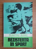 Dumitru Buiac - Rezistenta in sport