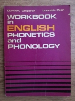 Dumitru Chitoran, Lucretia Petri - Workbook in english phonetics and phonology