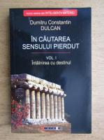 Dumitru Constantin Dulcan - In cautarea sensului pierdut (volumul1)