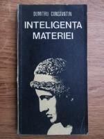Anticariat: Dumitru Constantin - Inteligenta materiei