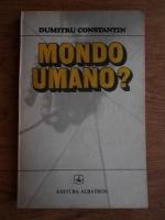 Anticariat: Dumitru Constantin - Mondo umano?