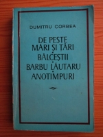 Anticariat: Dumitru Corbea - De peste mari si tari. Balcestii. Barbu Lautaru. Anotimpuri