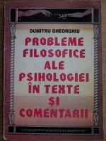 Anticariat: Dumitru Gheorghiu - Probleme filosofice ale psihologiei in texte si comentarii