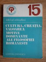 Anticariat: Dumitru Ghise - Cultura, creatia, valoarea; motive dominante ale filosofiei romanesti
