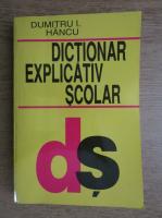 Anticariat: Dumitru I. Hancu - Dictionar explicativ scolar