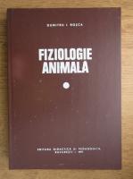 Dumitru I. Rosca - Fiziologie animala (volumul 1)