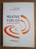 Dumitru Iacob - Relatiile publice, eficienta prin comunicare