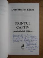 Dumitru Ion Dinca - Printul captiv. Epistole de la Elsinore (cu autograful autorului)