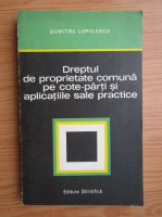 Dumitru Lupuleasa - Dreptul de proprietate comuna pe cote-parti si aplicatiile sale practice