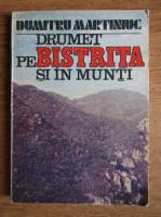 Anticariat: Dumitru Martiniuc - Drumet pe Bistrita si in munti