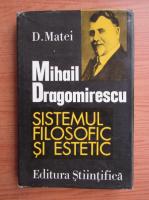 Dumitru Matei - Mihail Dragomirescu. Privirea critica asupra sistemului filosofic si estetic
