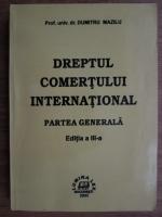 Anticariat: Dumitru Mazilu - Dreptul comertului international. Partea generala