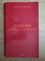 Anticariat: Dumitru Mazilu - Romania, saraca tara bogata