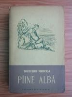 Anticariat: Dumitru Mircea - Painea alba
