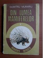 Dumitru Murariu - Din lumea mamiferelor