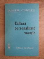 Anticariat: Dumitru Otovescu - Cultura, personalitate, vocatie