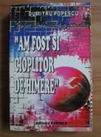 Dumitru Popescu - Un fost lider comunist se destainuie: Am fost si cioplitor de himere