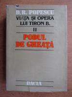 Dumitru Radu Popescu - Viata si opera lui Tiron B., volumul 2. Podul de gheata
