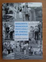 Dumitru Serban - Managementul organizatiilor progesionale din domeniul artelor vizuale