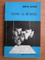 Dumitru Solomon - Teatrul ca metafora