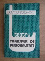 Dumitru Solomon - Transfer de personalitate